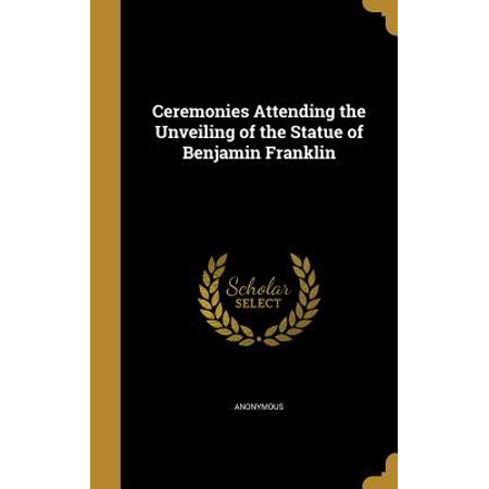 Ceremonies Attending the Unveiling of the Statue of Benjamin Franklin
