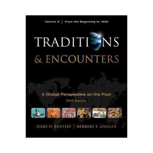 Traditions & Encounters: A Global Perspective on the Past, Volume A: From the Beginning to 1000