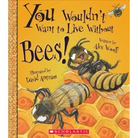 You Wouldn't Want to Live Without...: You Wouldn't Want to Live Without Bees! (You Wouldn't Want to Live Without...) (Paperback)