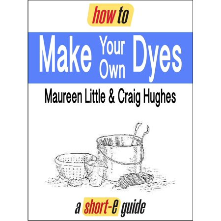 How to Make Your Own Dyes (Short-e Guide) - eBook