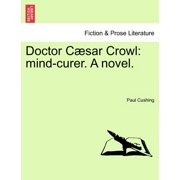 Doctor Caesar Crowl : Mind-Curer. a Novel. Vol. III