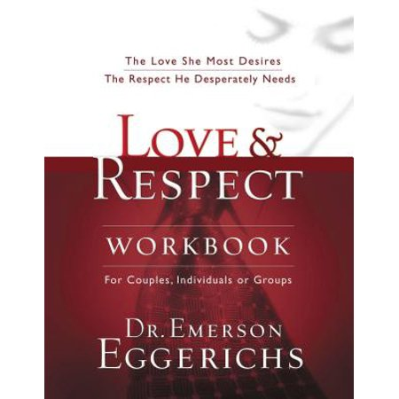 Love and Respect Workbook : The Love She Most Desires; The Respect He Desperately Needs (50 Most Loved Piano)