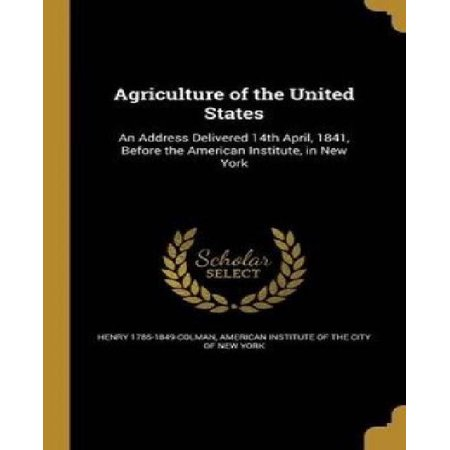 Agriculture of the United States: An Address Delivered 14th April, 1841, Before the American Institute, in New York - image 1 of 1
