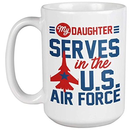 My Daughter Serves In The US Airforce. Proud Military Coffee & Tea Gift Mug For Father, Daddy, Papa, Dad, Mommy, Mom, Mama, Pop, Moms, Dads, Men And Women