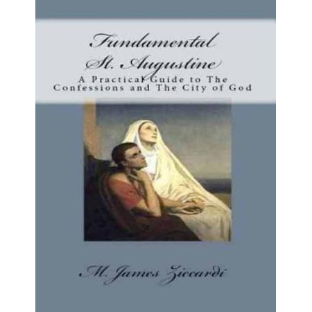Fundamental St. Augustine: A Practical Guide to the Confessions of St. Augustine and City of God - (Summary Of St Augustines City Of God)