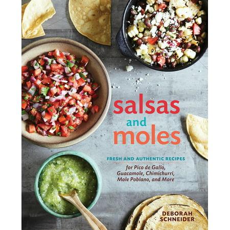 Salsas And Moles   Fresh And Authentic Recipes For Pico De Gallo  Mole Poblano  Chimichurri  Guacamole  And More
