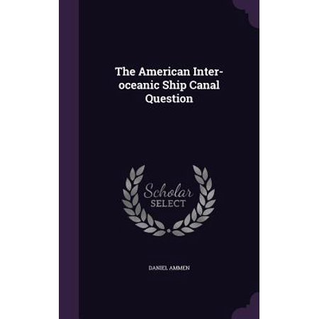Inter Oceanic Ship (The American Inter-Oceanic Ship Canal Question )
