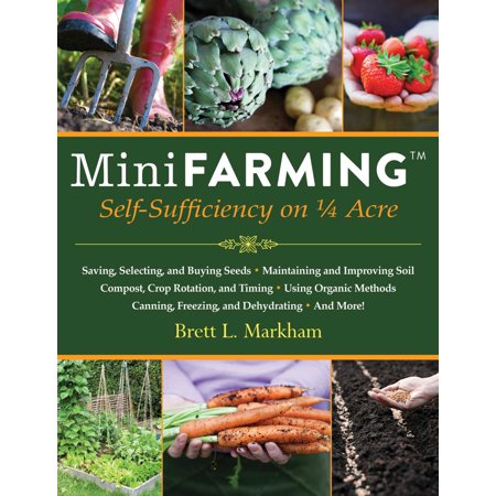 Mini Farming : Self-Sufficiency on 1/4 Acre (New Self Sufficient Gardener)