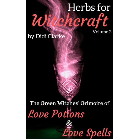 Herbs for Witchcraft: The Green Witches' Grimoire of Love Potions and Love Spells - eBook - Halloween Witch Potion Labels