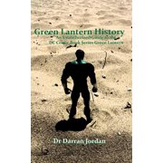 Green Lantern History : An Unauthorised Guide to the DC Comic Book Series Green Lantern