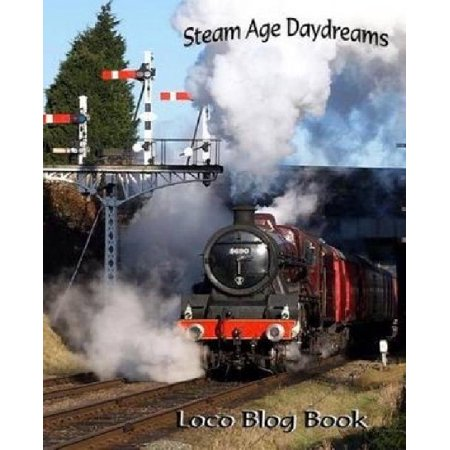 Steam Age Daydreams Loco Blog Book