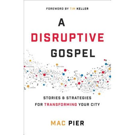 A Disruptive Gospel : Stories and Strategies for Transforming Your (Tim Keller Gospel In Life Study Guide)