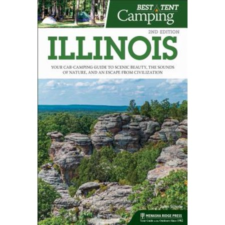 Best tent camping: illinois : your car-camping guide to scenic beauty, the sounds of nature, and an: (Best Bang For Your Buck Used Car)