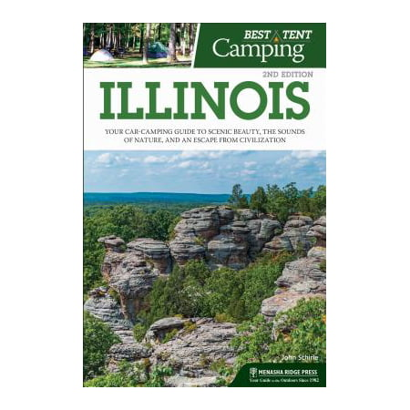 Best tent camping: illinois : your car-camping guide to scenic beauty, the sounds of nature, and an: