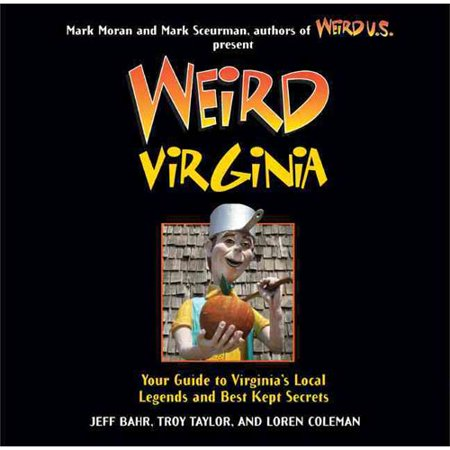 Weird Virginia: Your Travel Guide to Virginias Local Legends and Best Kept Secrets by