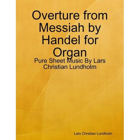 Overture from Messiah by Handel for Organ - Pure Sheet Music By Lars Christian Lundholm - eBook