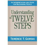 Understanding the Twelve Steps : An Interpretation and Guide for Recovering (Paperback)