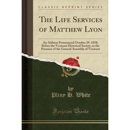 The Life Services of Matthew Lyon : An Address Pronounced October 29, 1858; Before the Vermont Historical Society, in the Presence of the General Assembly of Vermont (Classic Reprint)](29 October Halloween)