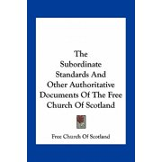 The Subordinate Standards and Other Authoritative Documents of the Free Church of Scotland