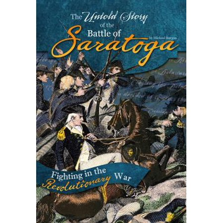 The Untold Story of the Battle of Saratoga : A Turning Point in the Revolutionary (The Outcome Of The Battle Of Saratoga)