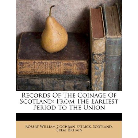 Records Of The Coinage Of Scotland  From The Earliest Period To The Union