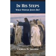 In His Steps : What Would Jesus Do?
