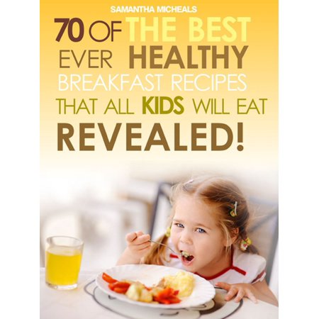 Kids Recipes Books: 70 Of The Best Ever Breakfast Recipes That All Kids Will Eat.....Revealed! -