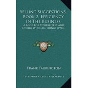Selling Suggestions, Book 2, Efficiency in the Business : A Book for Storekeepers and Others Who Sell Things (1913)
