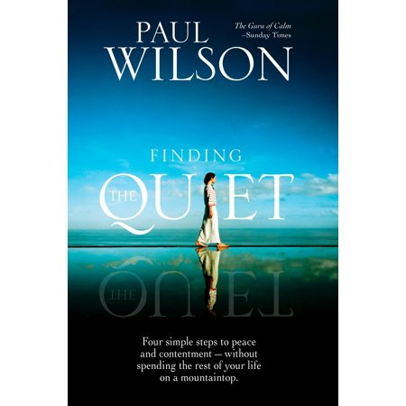 Finding the Quiet : Four Simple Steps to Peace and Contentment--Without Spending the Rest of Your Life on a