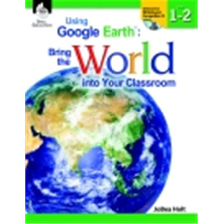 Shell Education Using Google Earth In The Classroom Book  44  Grades K To 2