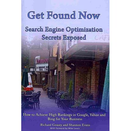 Get Found Now  Search Engine Optimization Secrets Exposed  Acheive High Rankings In Google  Yahoo And Bing For Your Website