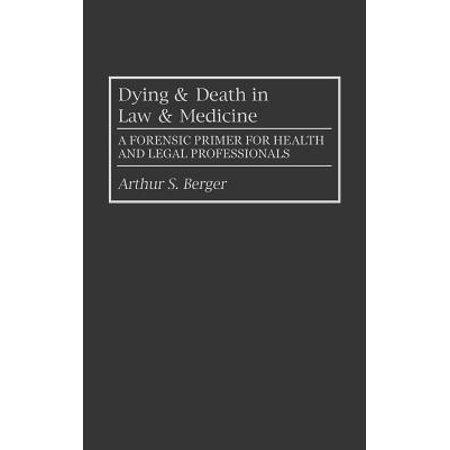 Dying and Death in Law and Medicine : A Forensic Primer for Health and Legal Professionals