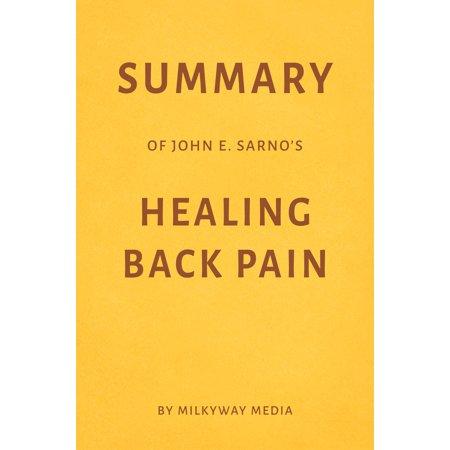 Summary of John E. Sarno's Healing Back Pain by Milkyway Media -