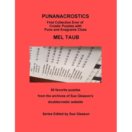 Punanacrostics - First Collection Ever of Crostic Puzzles with Puns and Anagrams Clues : Punanacrostics First Collection Ever of Crostic Puzzles with Puns and Anagrams Clues Mel Taub 50 Favorite Puzzles from the Archives of Sue Gleason's Doublecrostic Website - Craft Website
