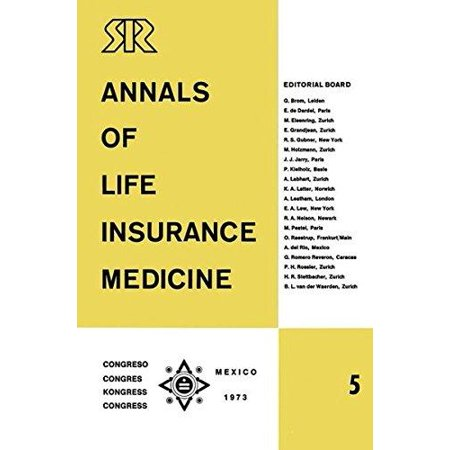 Annals Of Life Insurance Medicine 5  Special Edition Proceedings Of The 11Th International Congress Of Life Assurance Medicine Mexico City 1973