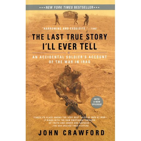 The Last True Story I'll Ever Tell : An Accidental Soldier's Account of the War in