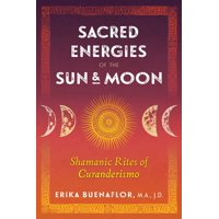 Sacred Energies of the Sun and Moon : Shamanic Rites of Curanderismo (Paperback)