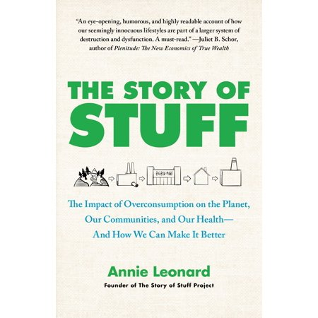 The Story of Stuff : The Impact of Overconsumption on the Planet, Our Communities, and Our Health-And How We Can Make It
