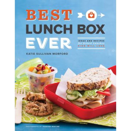 Best Lunch Box Ever : Ideas and Recipes for School Lunches Kids Will