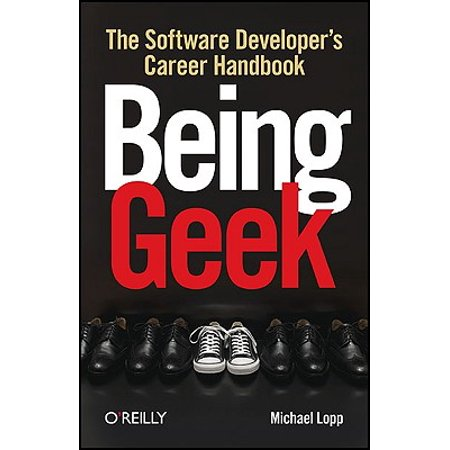 Being Geek : The Software Developer's Career (In The Lopp)