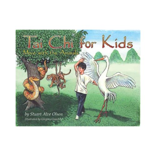 Tai Chi for Kids: Move With the Animals : Eight Simple Tai Chi Movements Parents Can Teach Their Children for Health, Imagination, and Play