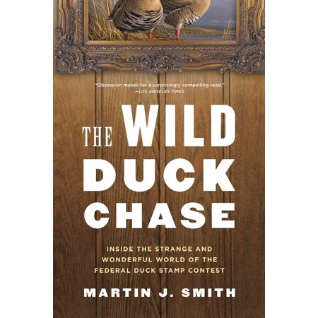 The Wild Duck Chase : Inside the Strange and Wonderful World of the Federal Duck Stamp Contest