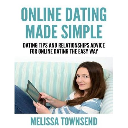 Online Dating Made Simple - Dating Tips and Relationships Advice for Online Dating the Easy Way - eBook