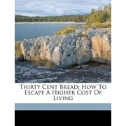 Thirty Cent Bread; How to Escape a Higher Cost of Living
