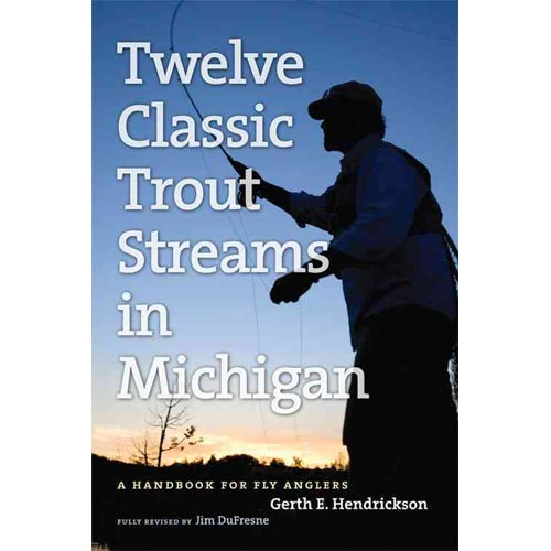 Twelve Classic Trout Streams in Michigan: A Handbook for Fly Anglers by Michigan Trail Maps