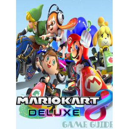 MARIO KART 8 DELUXE STRATEGY GUIDE & GAME WALKTHROUGH, TIPS, TRICKS, AND MORE! - eBook - Mario Kart Cosplay