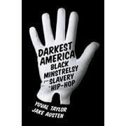 Darkest America: Black Minstrelsy from Slavery to Hip-Hop - eBook