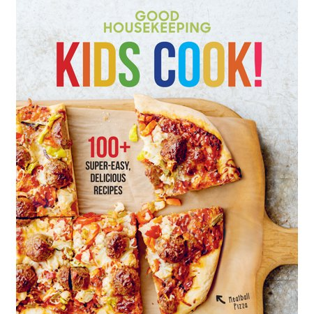 Good Housekeeping Kids Cook! : 100+ Super-Easy, Delicious (The Good Wifes Guide Housekeeping Monthly 1955)