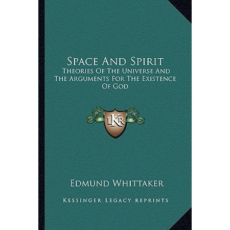 Space and Spirit : Theories of the Universe and the Arguments for the Existence of