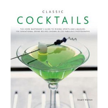 Classic Cocktails:150 Sensational Drink Recipes Shown in 250 Fabulous Photographs - eBook